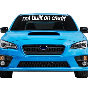 Not Built On Credit Car Windshield Banner Decal Sticker  - 5