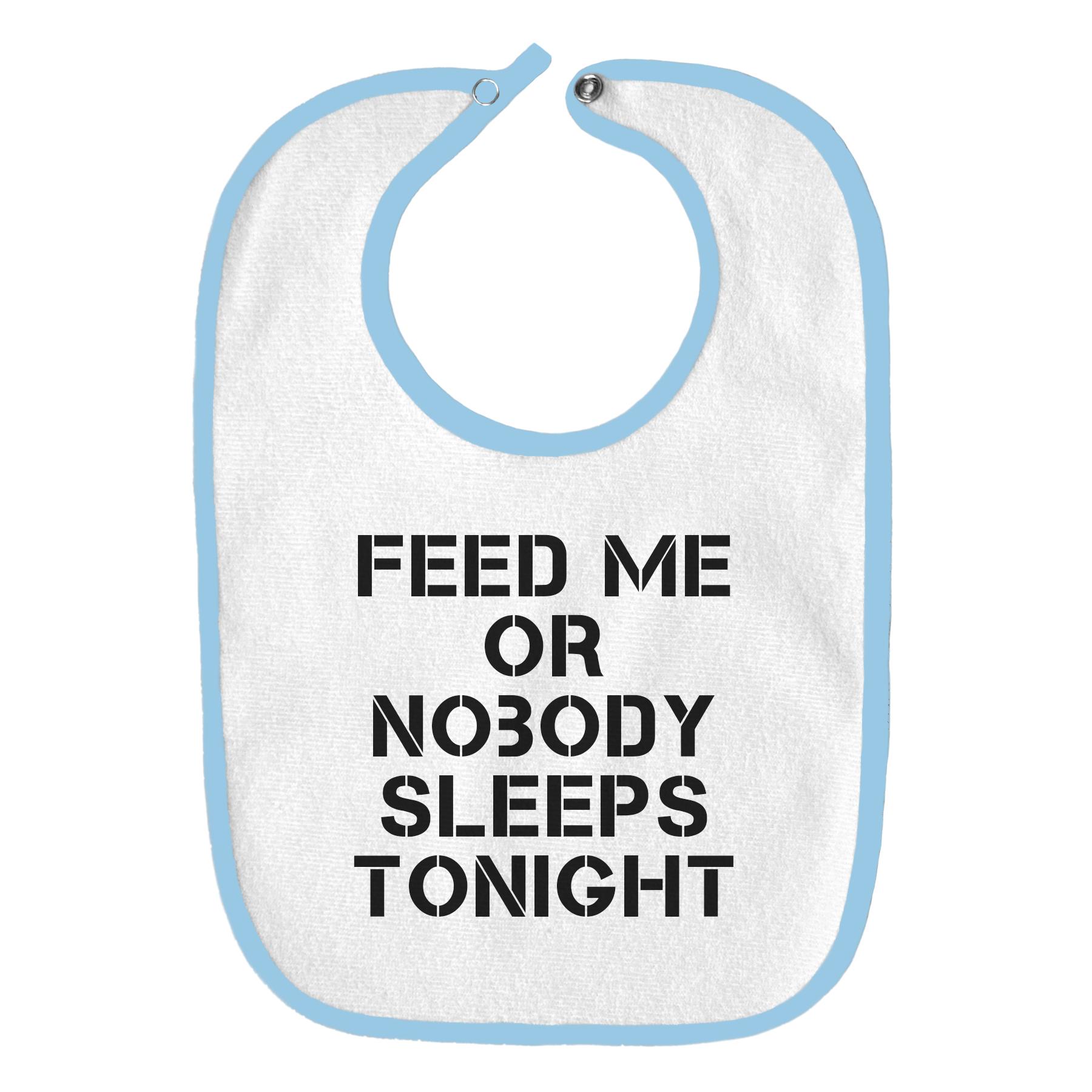 Feed Me or Nobody Sleeps Tonight Funny Parody Infant Baby Bib