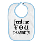 Feed Me You Peasants Funny Parody Infant Baby Bib