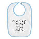 One Burp Away From Disaster Funny Parody Infant Baby Bib