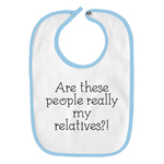 Are These People Really My Relatives Funny Parody Infant Baby Bib