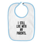 I Still Live With My Parents Funny Parody Infant Baby Bib