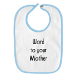 Word to Your Mother Funny Parody Infant Baby Bib