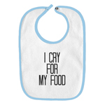 I Cry For My Food Funny Parody Infant Baby Bib